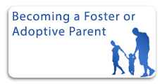 Becoming a Foster or Adoptive Parent