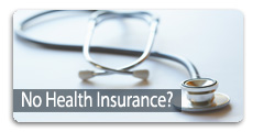 No health insurance? Click here for helpful information.